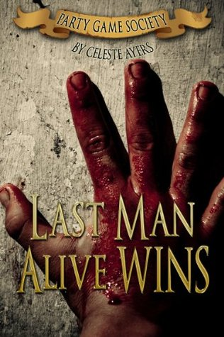 Last Man Alive WINS (#1) (Party Game Society)  by  Celeste Ayers