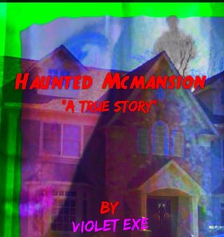 Haunted Mcmansion: a true story  by  Violet Exe