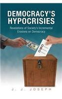 Democracys Hypocrisies: Revelations of Societys Incremental Erosions on Democracy  by  J.J. Joseph