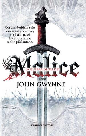 Malice - La guerra degli dèi (La fede e l'inganno, #1) John Gwynne