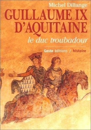 Guillaume IX dAquitaine - Le duc troubadour Michel Dillange
