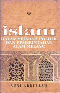 Islam Dalam Sejarah Politik Dan Pemerintahan Di Alam Melayu Auni Abdullah