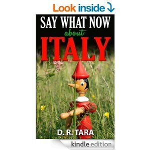 Kids Book: Say What Now about Italy (Kids Picture Books) Short Stories Collections and bedtime story books for kids all ages, best kids books about ... (That Amazing Summer Series (Volume 1)) by D.R. Tara