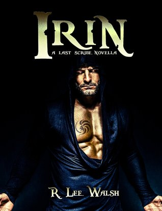 Irin (The Last Scribe Prequels, #1)  by  R. Lee Walsh