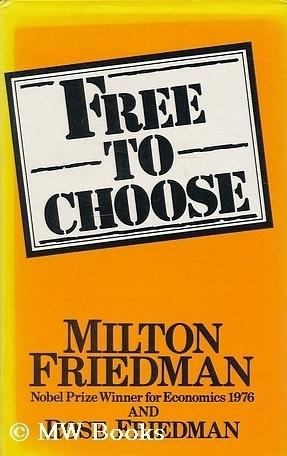 Free To Choose: A Personal Statement Milton Friedman
