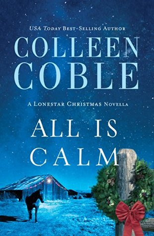 All Is Calm: A Lonestar Christmas Novella Colleen Coble