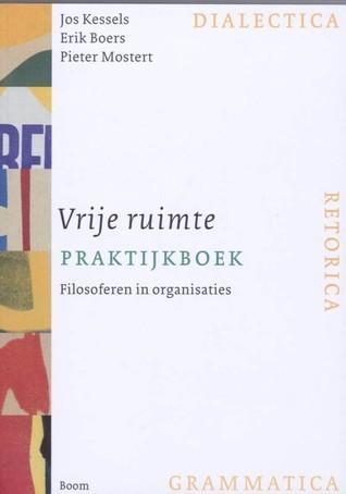 Vrije ruimte praktijkboek: filosoferen in organisaties  by  Jos Kessels