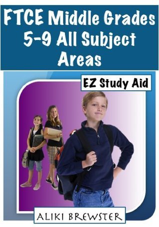 FTCE: Middle Grades 5-9 All Subject Areas  by  Aliki Brewster