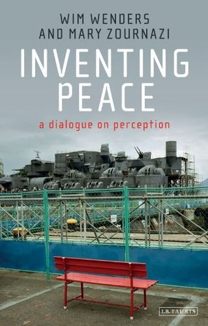 Inventing Peace: A Dialogue on Perception  by  Wim Wenders