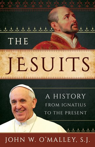 The Jesuits: A History from Ignatius to the Present John W. OMalley S.J.