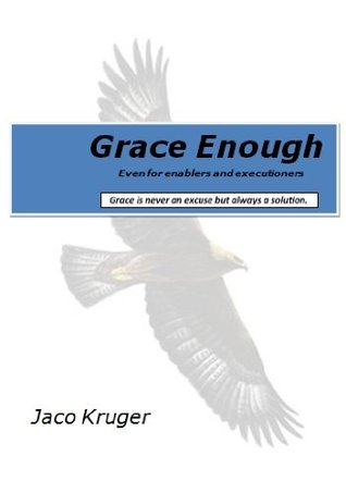 Grace Enough - Even for enablers and executioners Jaco Kruger
