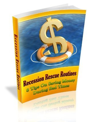 Recession Rescue Routines - 8 Tips On Saving Money During Bad Times  by  Jesse Kuter