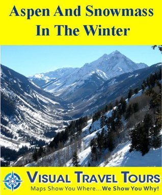 ASPEN AND SNOWMASS IN THE WINTER - A Self-guided Pictorial Skiing / Walking / Driving Tour (visualtraveltours Book 294)  by  Brad Olsen