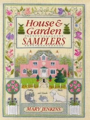 House and Garden Samplers  by  Mary Jenkins