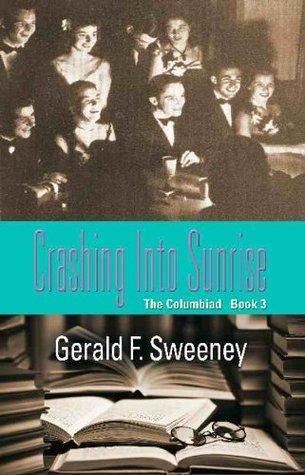 CRASHING INTO SUNRISE: The Columbiad - Book 3 Gerald F. Sweeney