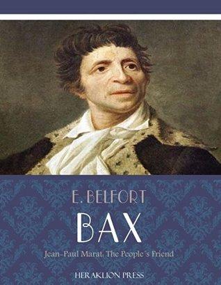 Jean-Paul Marat: The Peoples Friend  by  E. Belfort Bax