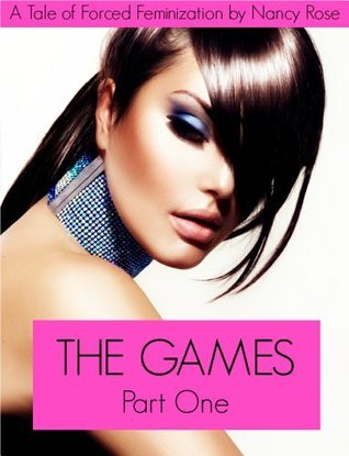 The Games Part 1 - A Tale of Forced Feminization Nancy  Rose