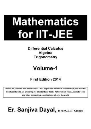 Mathematics for IIT-JEE: Differential Calculus, Algebra, Trigonometry  by  Sanjiva Dayal