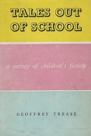 Tales Out of School: A survey of childrens fiction Geoffrey Trease