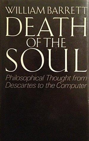 Death of the Soul : From Descartes to the Computer: William Barrett William Barrett