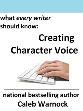 Creating Character Voice (What Every Writer Should Know)  by  Caleb Warnock