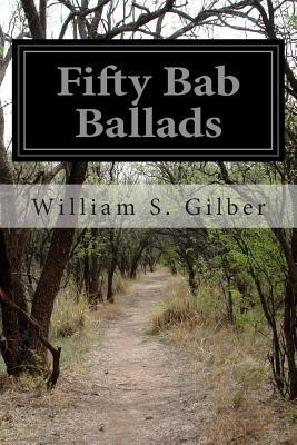 Fifty Bab Ballads  by  William S Gilber