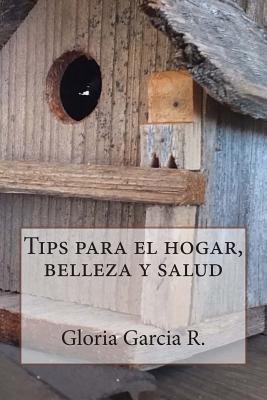 Tips Para El Hogar, Belleza y Salud Gloria Garcia R