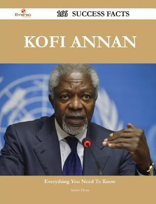 Kofi Annan 166 Success Facts - Everything You Need to Know about Kofi Annan  by  Janice Dean