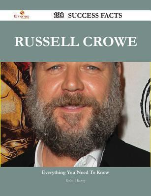 Russell Crowe 198 Success Facts - Everything You Need to Know about Russell Crowe  by  Robin Harvey