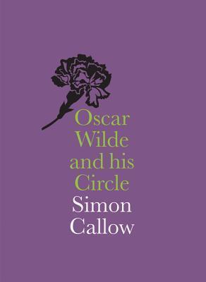 Oscar Wilde and His Circle Simon Callow