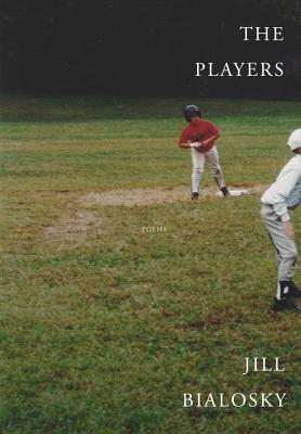 The Players: Poems Jill Bialosky