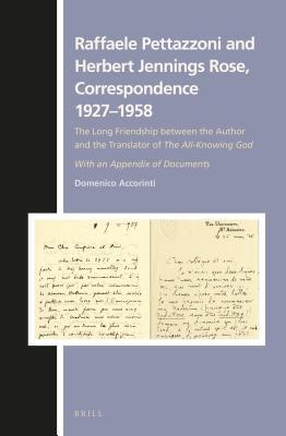 Raffaele Pettazzoni and Herbert Jennings Rose, Correspondence 1927 1958: The Long Friendship Between the Author and the Translator of the All-Knowing God. with an Appendix of Documents Domenico Accorinti