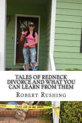 Tales of Redneck Divorce and What You Can Learn from Them Robert W Rushing Jr