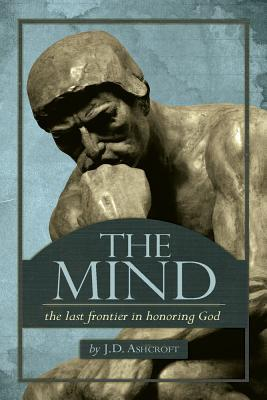The Mind: The Last Frontier in Honoring God J. D. Ascroft