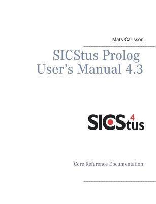 SICStus Prolog User's Manual 4.3: Core reference documentation Mats Carlsson