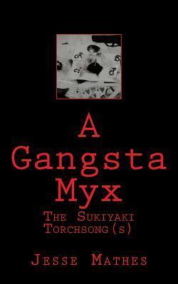 A Gangsta Myx: The Sukiyaki Torch Song  by  MR Jesse Mathes