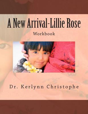 A New Arrival-Lillie Rose: Workbook  by  Kerlynn Christophe