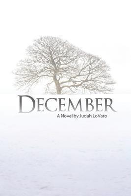 December: A Novel  by  Judah Lovato by Judah Lovato