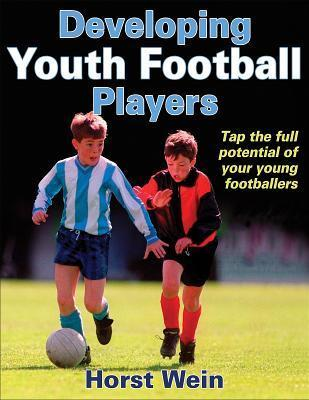 Developing Youth Football Players  by  Horst Wein