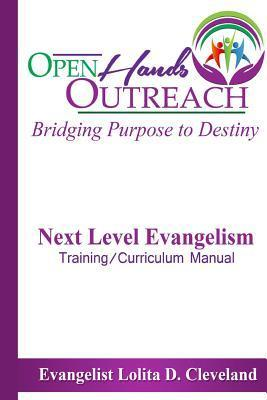 Next Level Evangelism Training and Curriculum Manual: Bridging Purpose to Destiny  by  Lolita D. Cleveland