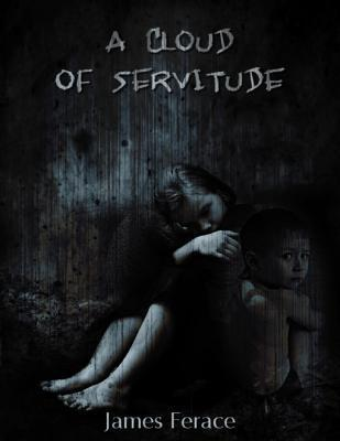 A Cloud of Servitude  by  James Ferace
