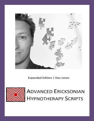 Advanced Ericksonian Hypnotherapy Scripts: Expanded Edition  by  Dan  Jones