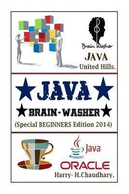 Java, Brain-Washer.: Special Beginners Edition 2014.  by  Harry H. Chaudhary