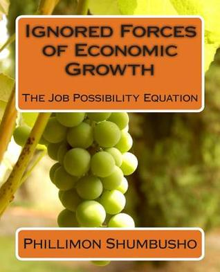 Ignored Forces of Economic Growth: The Job Possibility Equation  by  MR Phillimon Shumbusho/S