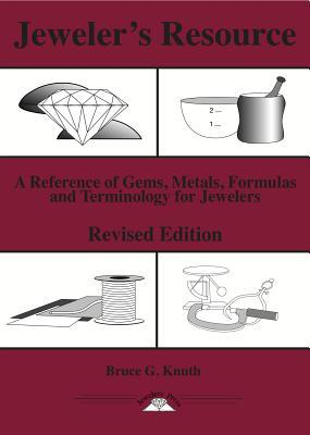 Jewelers Resource: A Reference of Gems, Metals, Formulas and Terminology for Jewelers  by  Bruce G. Knuth