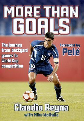 More Than Goals: The Journey from Backyard Games to World Cup Competition  by  Claudio Reyna