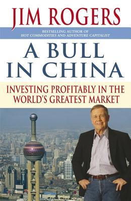 A Bull In China: Investing Profitably In The Worlds Greatest Market J. Rogers