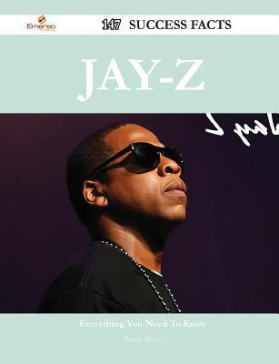 Jay-Z 147 Success Facts - Everything You Need to Know about Jay-Z  by  Patrick Meyers