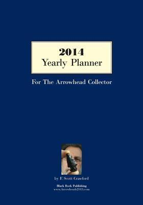 2014 Yearly Planner for the Arrowhead Collector  by  F Scott Crawford