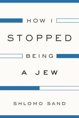 How I Stopped Being a Jew Shlomo Sand